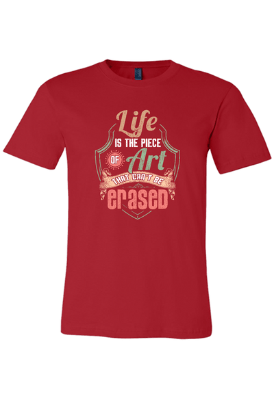 Life is the Piece of Art that Can't be Erased T-Shirt