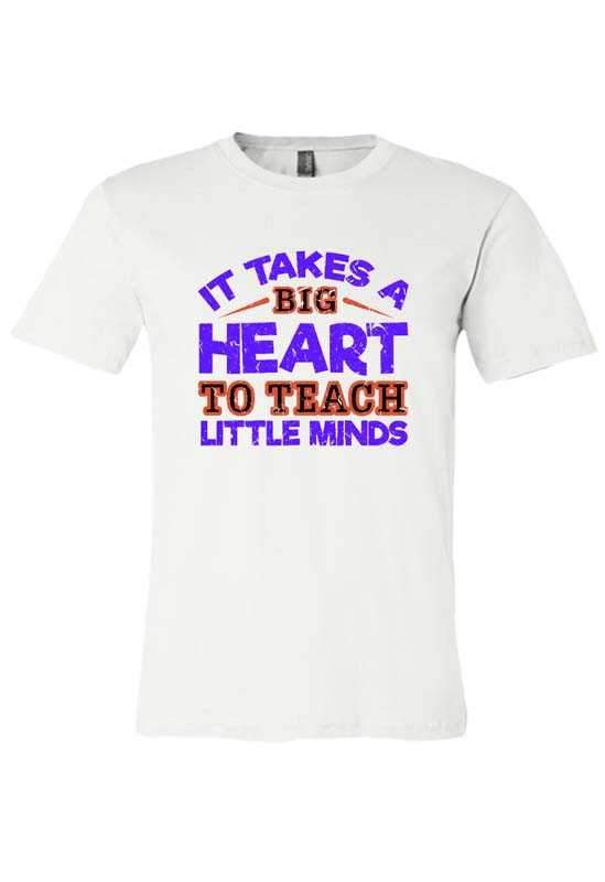 It Takes a Big Heart to Teach Little Minds T-Shirt