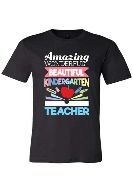 Amazing Wonderful Beautiful Kindergarten Teacher T-Shirt