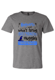 Hogwarts Wasn't Hiring so I Teach Muggles Instead T-Shirt