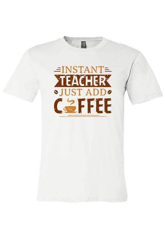 Insta Teacher Just add Coffee T-Shirt