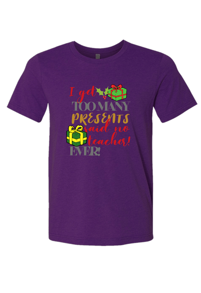 I get too many Presents Said no Teacher Ever Christmas Shirt