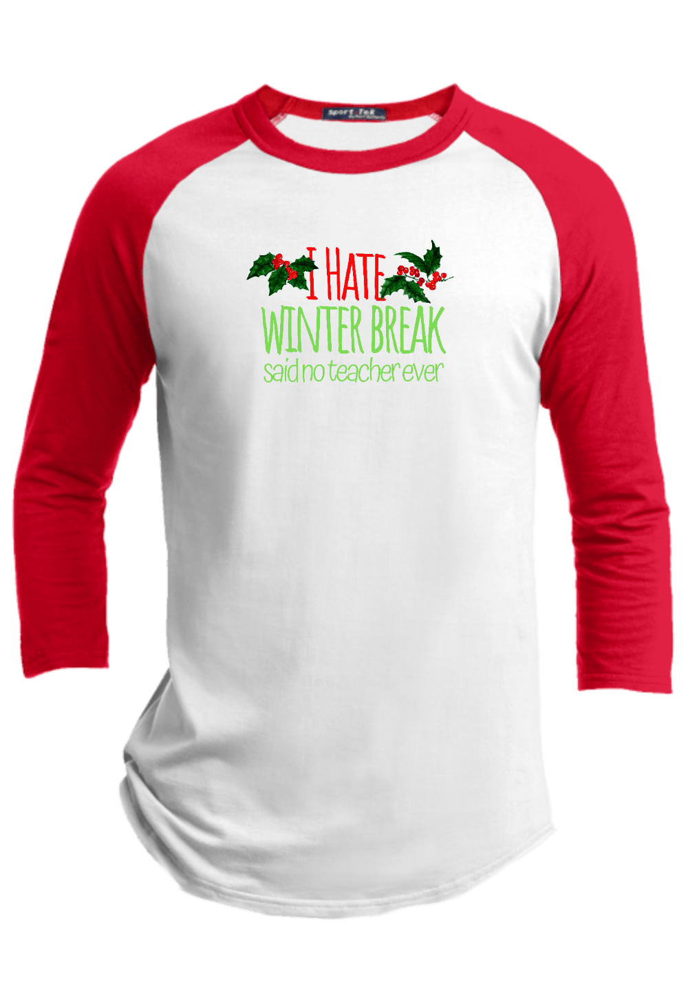 I Hate Winter Break said no Teacher Ever Christmas Raglan