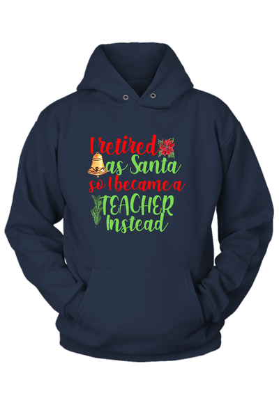 I Retired as Santa so I Became a Teacher Christmas Hoodie