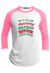 I am only a Morning Person on Christmas Raglan