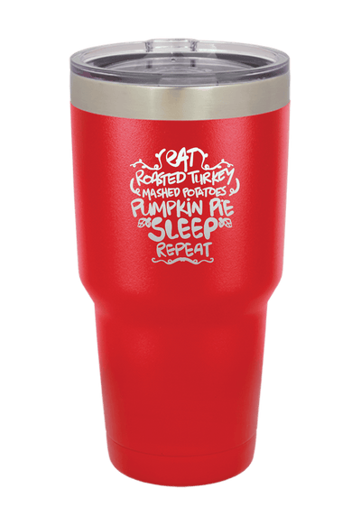 Eat Turkey, Pumpkin Pie Sleep and Repeat Christmas Tumbler