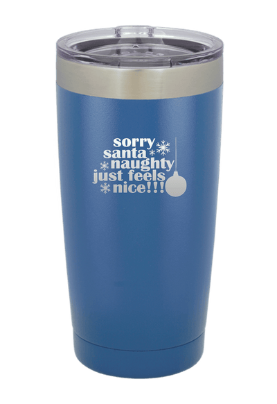 Sorry Santa Naughty Feels Nice Christmas Tumbler