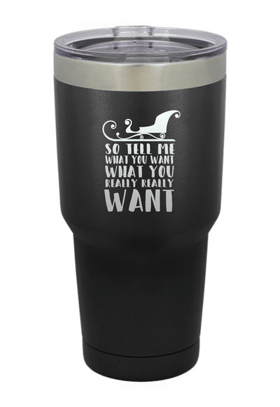 So Tell Me what you Really Want Christmas Tumbler