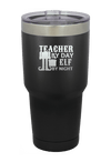 Teacher by Day Elf by Night Christmas Tumbler