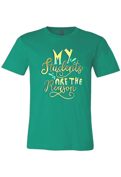 My Students are the Reason T-Shirt