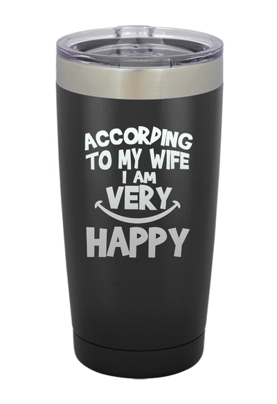 According to my Wife I am Very Happy Tumbler