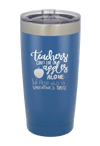 Teachers Needs Valentines Tumbler