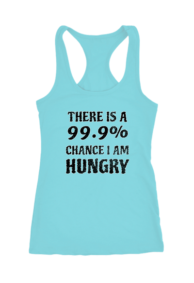 99% Chance I am Hungry Racerback Tank Top