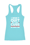 I won't Quit but I'll Cuss the Whole Time Racerback Tank Top