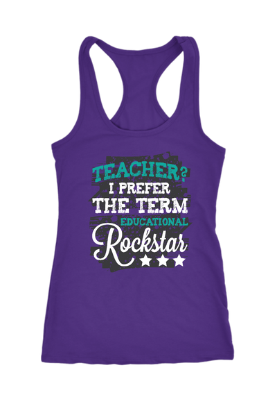 Teacher I Prefer the Term Educational Rockstar Racerback Tank Top