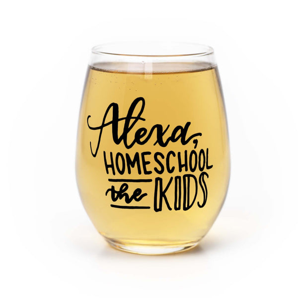 Stemless wine glass with white wine that says  Alexa home school the kids in black hand lettering