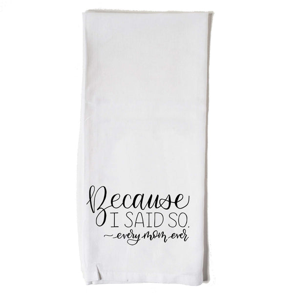 Hand lettered floursack kitchen towel in white that says because I said so, every mom ever in black