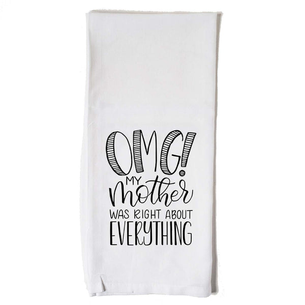 Hand lettered floursack kitchen towel in white that says OMG my mother was right about everything in black