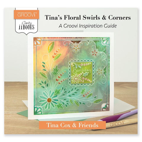 Clarity ii Book: Tina's Floral Swirls & Corners <br/>A Groovi Inspiration Guide