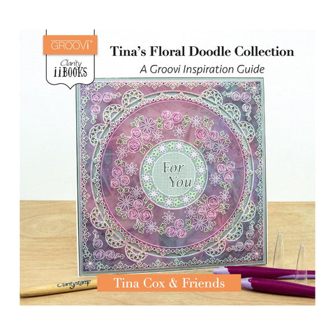 Clarity ii Book: Tina's Floral Doodle Collection <br/>A Groovi Inspiration Guide