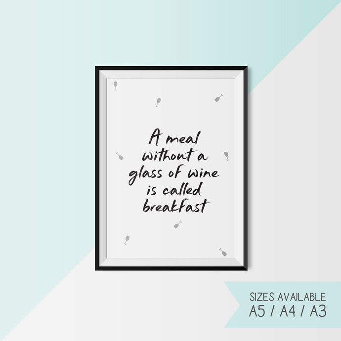 A MEAL WITHOUT A GLASS OF WINE IS CALLED BREAKFAST
