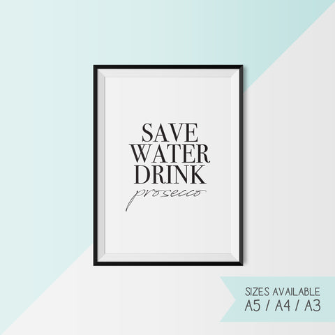 SAVE WATER DRINK PROSECCO