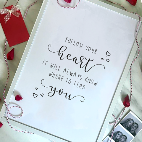 FOLLOW YOUR HEART... - VALENTINE'S PRINT