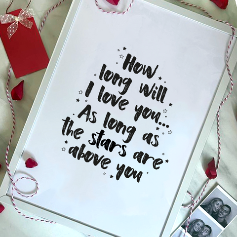 HOW LONG WILL I LOVE YOU... - VALENTINE'S PRINT