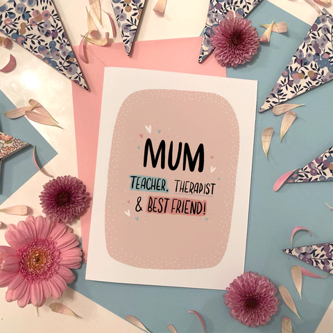 MUM, TEACHER THERAPIST BEST FRIEND - MOTHER'S DAY CARD