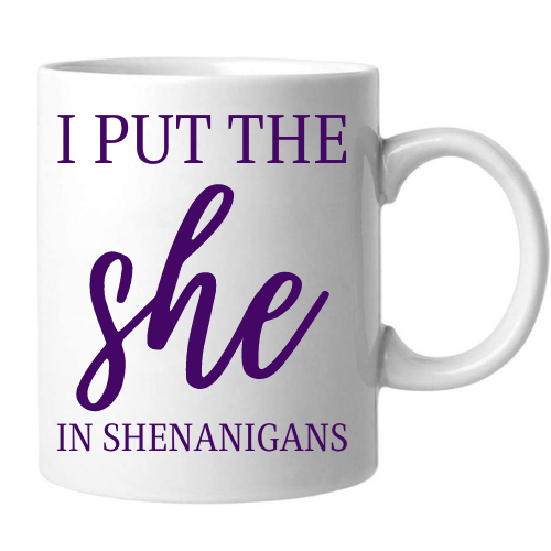 Mug- I Put The She In Shenanigan