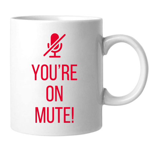 Mug- You're On Mute