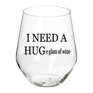 "Stemless Wine Glass- ""I NEED A HUGe glass of wine"""