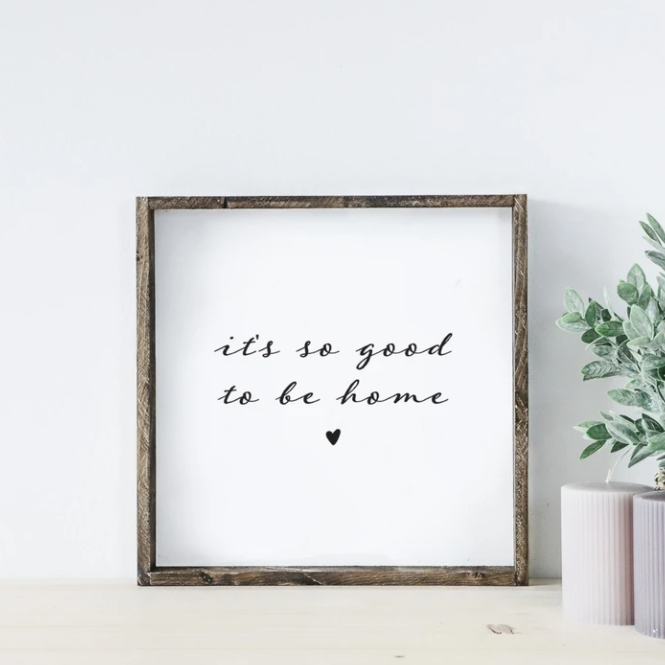 It's So Good To Be Home | Wooden Sign