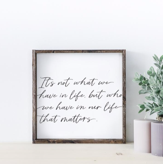 Who We Have in Life | Wooden Sign
