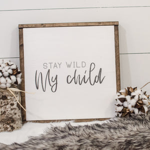 Stay Wild My Child | Wooden Sign