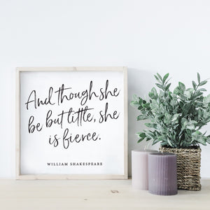 And Though She Be But Little | Wooden Sign