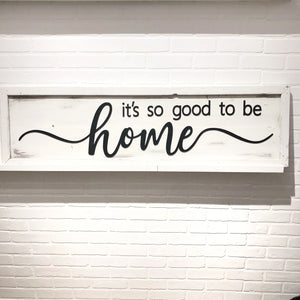 It's So Good To Be Home Sign | Aug 28