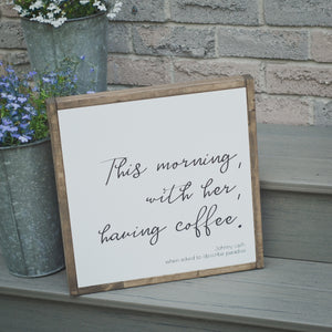 This Morning With Her | Wooden Sign