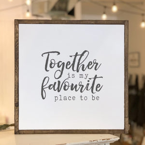 Together Is My Favourite | Wooden Sign - The Lemonade Stand
