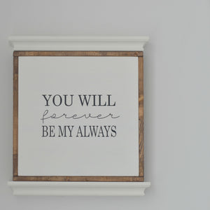 You Will Forever Be My Always | Wooden Sign