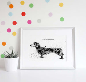 """I'm not a silly sausage..."" Dachshund Art Print"