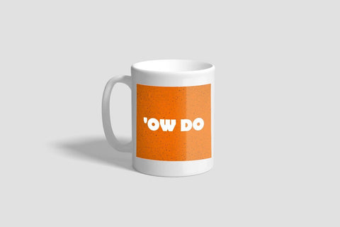 'OW DO MUG YORKSHIRE DIALECT TYKE MUG TEA COFFEE DRINK GIFT CAN ADD NAME