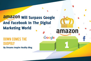 My bet, Amazon will surpass Google Facebook in the Digital Marketing World BY 2020