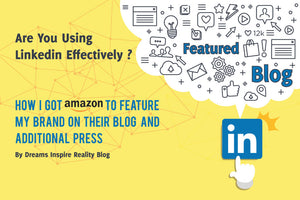 Are You Using Linkedin Effectively: How I Got Amazon to Feature My Brand on their Blog and Additional Press