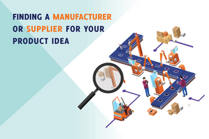 Finding a Manufacturer or Supplier for Your Product Idea