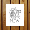 Nothin's Gonna Stop Us Now / Starship Print