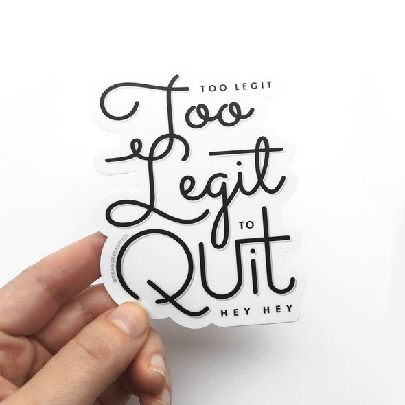 Too Legit To Quit Sticker
