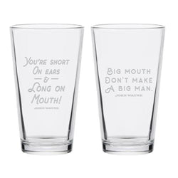 Big Mouth & You're Short On Ears Quote Pint Glass Series #8