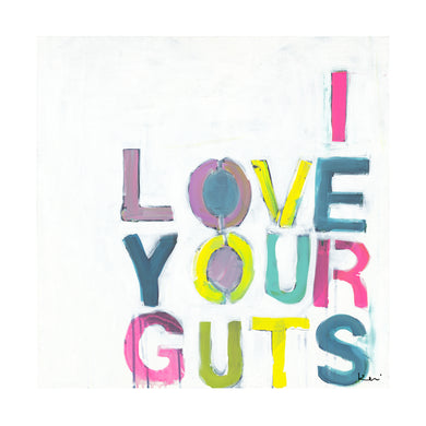 I Love Your Guts Art Print
