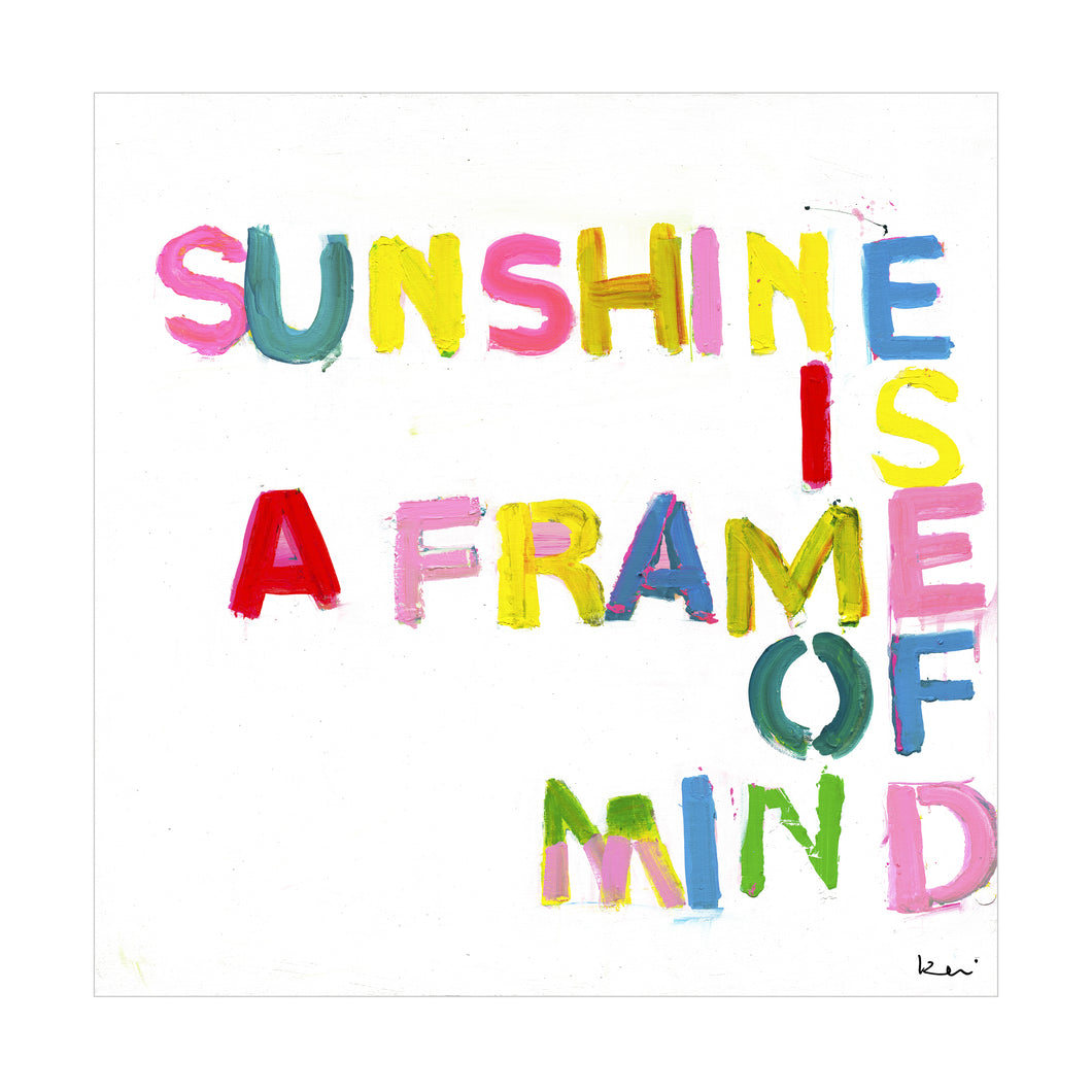 Sunshine is a Frame of Mind Art Print